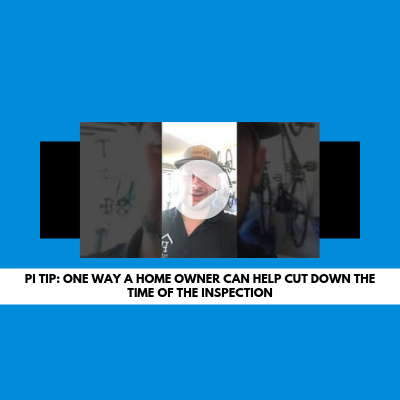 PI Tip: One way a home owner can help cut down the time of the inspection