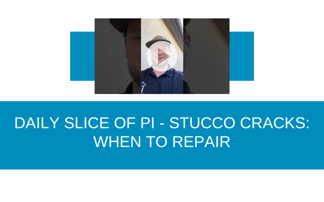 DAILY SLICE OF PI – STUCCO: WHEN TO REPAIR
